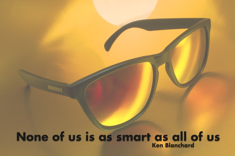 None of us is as smart as all of us.—Ken Blanchard