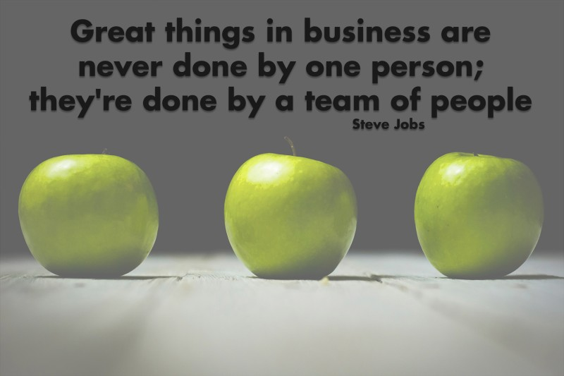 Great things in business are never done by one person; they're done by a team of people.—Steve Jobs