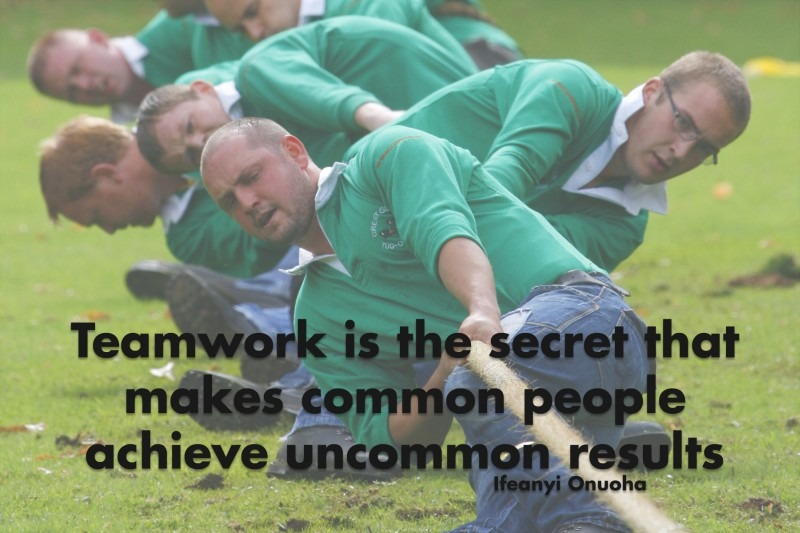 Teamwork is the secret that makes common people achieve uncommon results.—Ifeanyi Onuoha