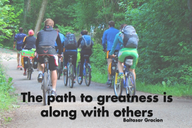 The path to greatness is along with others.—Baltasar Gracion
