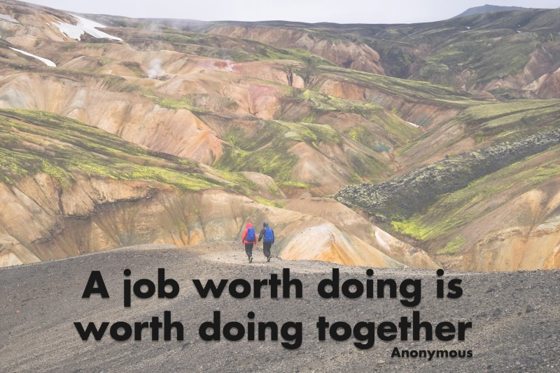 A job worth doing is worth doing together.—Anonymous